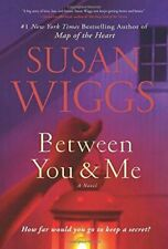 Between You and Me : A Novel by Susan Wiggs (2018, Hardcover)
