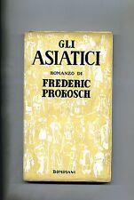Frederic Prokosch # GLI ASIATICI # Bompiani 1942
