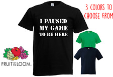 I Paused My Game To Be Here Gaming Boys Girls Funny Video Game T-Shirt ALL SIZES