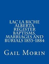 Lac la Biche Alberta Register Baptisms, Marriages, and Burials 1853-1884: By ...