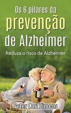 Os 6 Pilares Da Prevenção de Alzheimer : Reduza o Risco de Alzheimer by Peter...