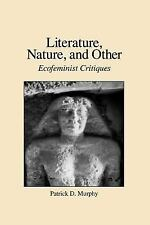 Literature, Nature, and Other : Ecofeminist Critiques by Patrick D. Murphy...