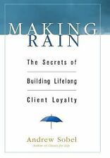 Making Rain : The Secrets of Building Lifelong Client Loyalty by Andrew Sobel...