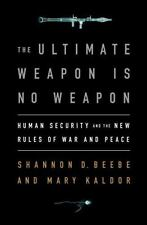 The Ultimate Weapon is No Weapon: Human Security and the New Rules of War and