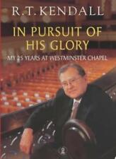 In Pursuit of His Glory: My 25 Years at Westminster Chapel,R. T. Kendall