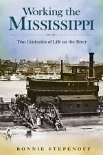 NEW - Working the Mississippi: Two Centuries of Life on the River