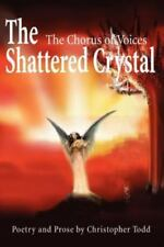 The Shattered Crystal : The Chorus of Voices by Christopher P. Todd (2001,...
