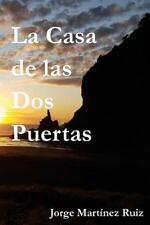 La Casa de Las Dos Puertas by Jorge Martinez Ruiz (2015, Paperback)