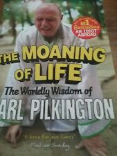 The Moaning of Life: The Worldly Wisdom of Karl Pilkington by Karl Pilkington...