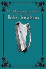Flûte Irlandaise Pour Enfants: 30 Mélodies de Carolan Avec Partitions et...