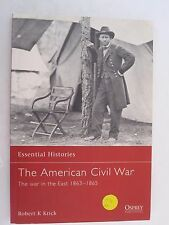 Essential Histories: The American Civil War (3) : The War in the East, 1863-1865