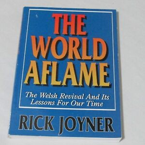 The World Aflame The Welsh Revival and Its Lessons for Our Time Rick Joyner 1993