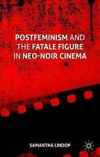 NEW Postfeminism and the Fatale Figure in Neo-Noir Cinema by Samantha Lindop