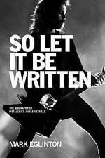 NEW So Let It Be Written: The Biography of Metallica's James Hetfield