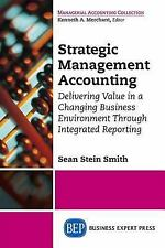 Strategic Management Accounting : Delivering Value in a Changing Business Env...
