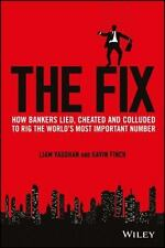 The Fix: How Bankers Lied, Cheated and Colluded to Rig the World's Most Importan