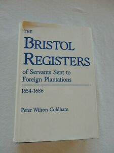Bristol Registers of Servants Sent to Foreign Plantations, 1654-1686 by Coldham