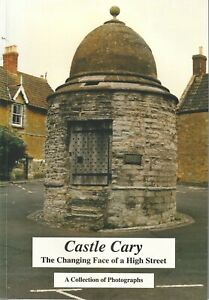 CASTLE CARY The Changing Face of a High Street 2005 fully illustrated book Shops
