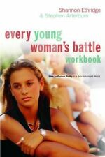 Every Young Woman's Battle Workbook: How to Pursue Purity in a Sex-Saturated Wor
