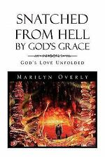 Snatched from Hell by God's Grace by Marilyn Overly (2010, Paperback)