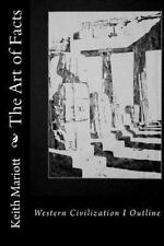 The Art of Facts : A Western Civilization I Outline by Keith Mariott (2011,...