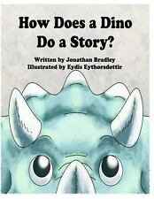 How Does a Dino Do a Story by Jonathan Bradley (2013, Paperback)
