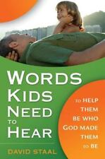 Words Kids Need to Hear: To Help Them Be Who God Made Them to Be, David Staal, G
