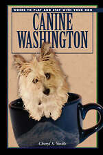 Canine Washington: Where to Play and Stay with Your Dog (Canine Washington: The