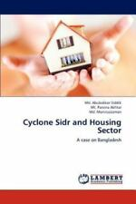 Cyclone Sidr And Housing Sector: A Case On Bangladesh: By Md. Abubakkor Siddi...