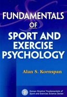 Fundamentals of Sport and Exercise Psychology by Alan S. Kornspan 9780736074476