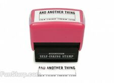 And Another Thing Stamp- Fun Self- Inking Stamps- Office Novelty- NEW