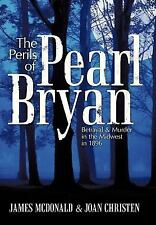 The Perils of Pearl Bryan : Betrayal and Murder in the Midwest In 1896 by...