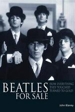 Beatles for Sale : How Everything They Touched Turned to Gold by John Blaney...