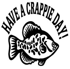 Have A Crappie Day- Window Humorous Sticker Hunting Fishing Outdoor Vinyl Decal