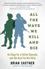 All the Ways We Kill and Die: An Elegy for a Fallen Comrade, and the Hunt for Hi