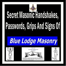 Secret Masonic Handshakes Passwords Grips & Signs Of BLUE LODGE MASONRY * LEAKED