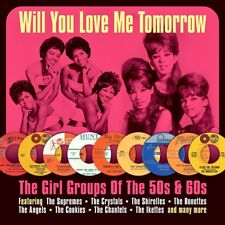 WILL YOU LOVE ME TOMORROW - THE GIRL GROUPS OF THE 50s & 60s (NEW SEALED 2CD)