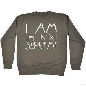 I Am The Next Supreme SWEATSHIRT birthday gift fashion fashion nerd geek top