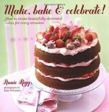 Make, Bake & Celebrate!: How to Create Beautifully Decorated Cakes for Every Occ