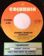 Johnny Duncan 45 Acapulco / Am I That Easy To Forget  w/ts