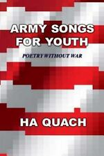 Army Songs for Youth : Poetry Without War by Ha Quach (2013, Paperback)