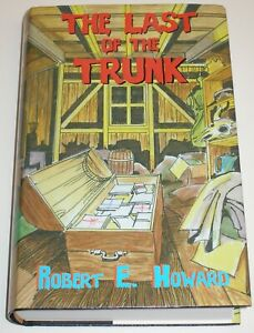 THE LAST OF THE TRUNK - ROBERT E. HOWARD FOUNDATION PRESS~2007 HB/DJ Limited HTF