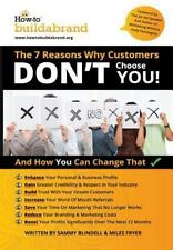 The 7 Reasons Why Customers DON't Choose YOU! : And How You Can Change That...