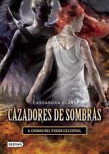 Cazadores de Sombras 6. Ciudad Del Fuego Celestial by Cassandra Clare (2014,...