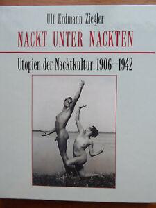 Nackt unter Nackten. Utopien der Nacktkultur 1906 - 1942