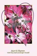 Father, I Love You by Joyce E. Chapman, Jennifer Wendell and Terry Rulh...