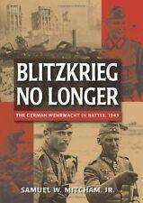 BLITZKRIEG NO LONGER : THE GERMAN WEHRMACHT IN BATTLE 1943