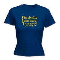 Funny Novelty Tops T-Shirt Womens tee TShirt - Phisically I Am Here Mentally I A