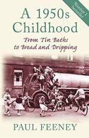 A 1950s Childhood: From Tin Baths to Bread and Dripping-Paul Feeney