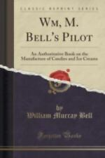 Wm, M. Bell's Pilot: An Authoritative Book on the Manufacture of Candies and Ice